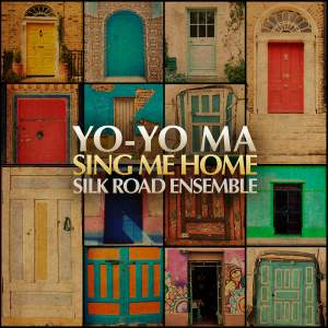 Sing Me Home: Yo-Yo Ma & The Silk Road Ensemble
