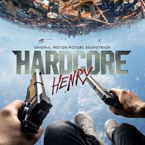 Hardcore Henry (Original Motion Picture Soundtrack)