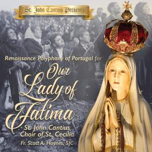 St. John Cantius Presents: Renaissance Polyphony of Portugal for Our Lady of Fatima Product Image
