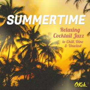 Summertime - Relaxing Cocktail Jazz to Chill, Dine and Unwind