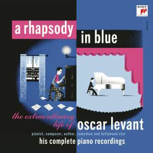 A Rhapsody In Blue - The Extraordinary Life of Oscar Levant