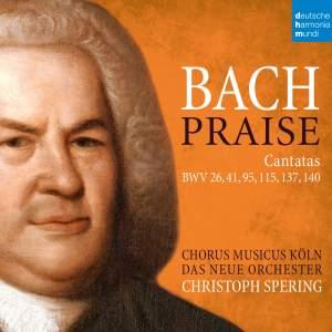 Bach: Praise - Cantatas BWV 26, 41, 95, 115, 137, 140