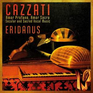 Cazzati: Amor Profano, Amor Sacro, Secular And Sacred Vocal Music