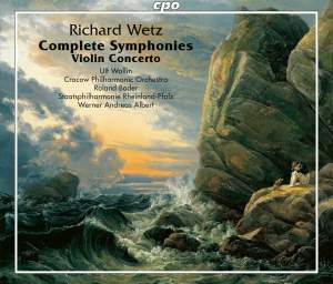 Richard Wetz: Complete Symphonies and Violin Concerto