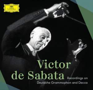Victor de Sabata: The Deutsche Grammophon & Decca Recordings