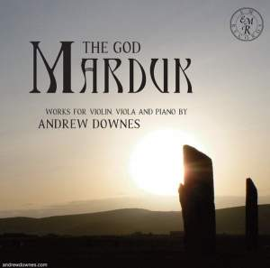 The God Marduk: Works For Violin, Viola And Piano by Andrew Downes