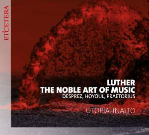 Luther, The Noble Art of Music: Works by Desprez, Hoyoul, Praetorius and others