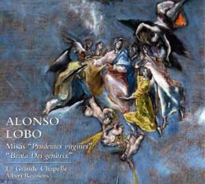 Alonso Lobo: Misas 'Prudentes Virgines' & Beata Dei Genitrix