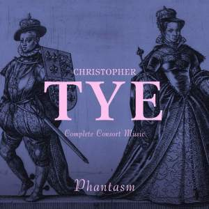 Christopher Tye: Complete Consort Music