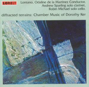 Diffracted Terrains - Chamber Music of Dorothy Ker