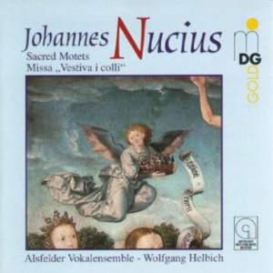 Johannes Nucius: Sacred Motets Missa 'Vestiva I Colli'