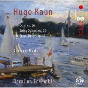 Hugo Kaun: Octet Op. 26, String Quintet Op. 28 & Piano Quintet