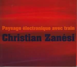Christian Zanesi: Paysage Electronique Avec Train