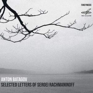 Batagov: Selected Letters of Sergei Rachmaninoff - A Piano Cycle