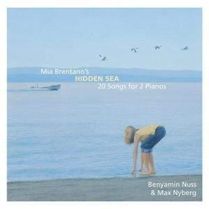 Mia Brentano's Hidden Sea: 20 Songs for 2 Pianos