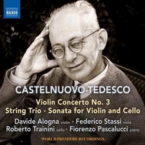 Castelnuovo-Tedesco: Violin Concerto No.3&#x3B; String Trio
