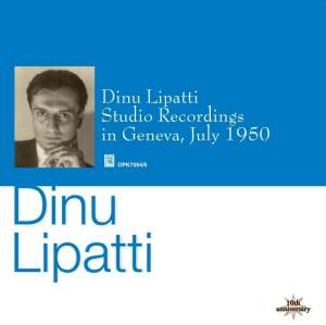 Dinu Lipatti: Studio Recordings in Geneva, July 1950