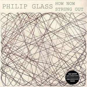 Glass: How Now & Strung Out - Vinyl Edition