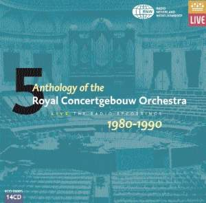 Anthology of the Royal Concertgebouw Orchestra Volume 5 - (1980-1990)