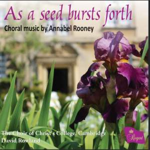 As a seed bursts forth: Choral music by Annabel Rooney