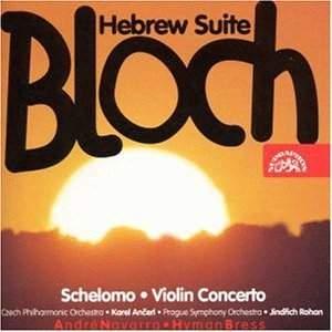Bloch: Schelomo & Violin Concerto