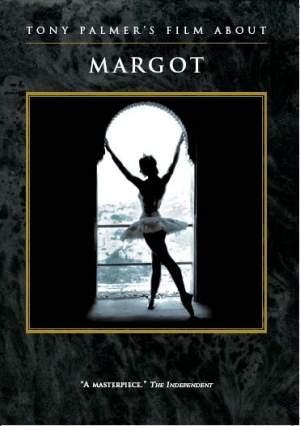Tony Palmer's Film About Margot: The Story of Margot Fonteyn