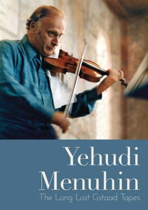 Yehudi Menuhin: The Long Lost Gstaad Tapes