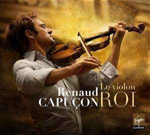 Renaud Capuçon: Le Violon Roi