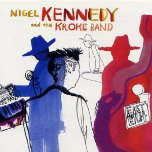 Nigel Kennedy and the Kroke Band: East Meets East - Vinyl Edition
