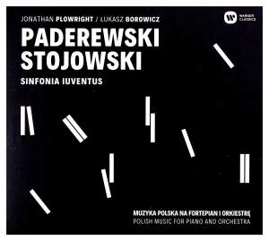 Paderewski: Piano Concerto & Stojowski: Symphonic Rhapsody