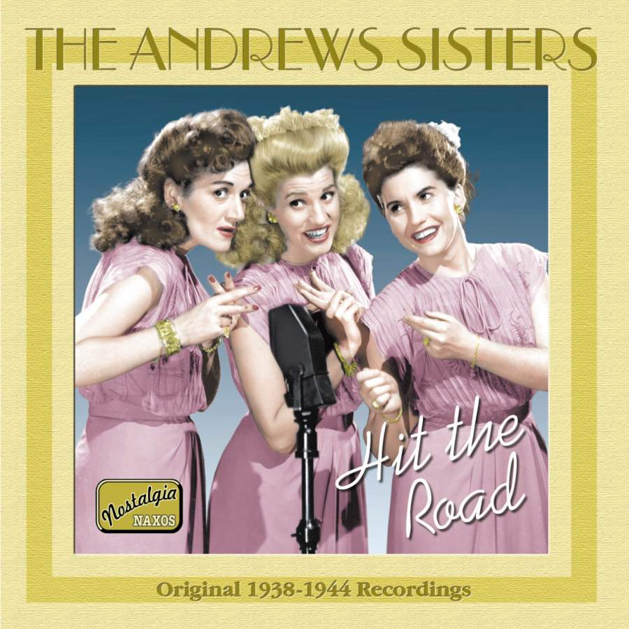 the andrews sisters hit the road 1938 1944 naxos 8120550 cd